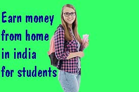 Earn money from home in india for students
