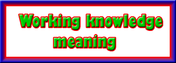 Working knowledge meaning