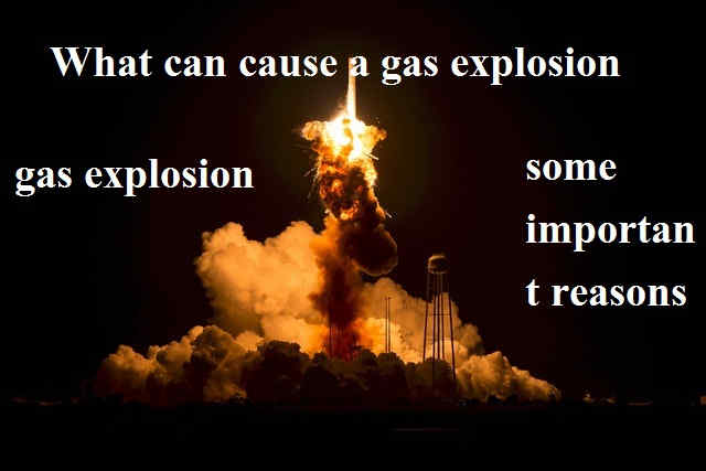 What can cause a gas explosion?