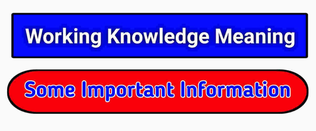 Working Knowledge Meaning Some Important Information